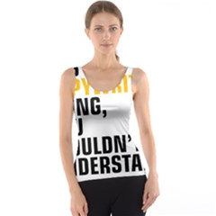 It a Copywriting Thing, You Wouldn t Understand Tank Top by flamingarts