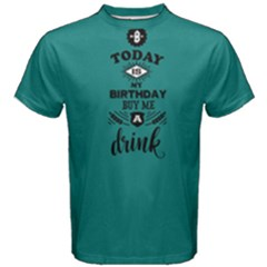 Green Today Is My Birthday Buy Me A Drink Men s Cotton Tee