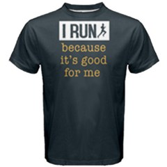 I Run Becasue It s Good For Me   Men s Cotton Tee