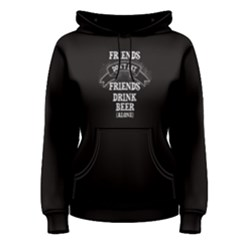 Black Friends Don t Let Friends Drink Beer Alone Women s Pullover Hoodie by FunnySaying