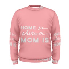 Home Love Mom Sexy Pink Men s Sweatshirt by Mariart
